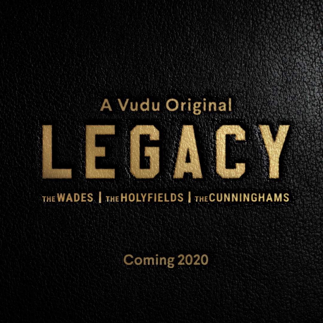 "VUDU GREENLIGHTS ""LEGACY,"" A DOCUSERIES FROM WHISTLE AND EXECUTIVE PRODUCER DWYANE WADE, STARRING WADE AND SPORTS LEGENDS EVANDER HOLYFIELD, RANDALL CUNNINGHAM, AND THEIR CHILDREN"
